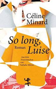 Céline Minard: So long, Luise | Lesben-Buch 2016
