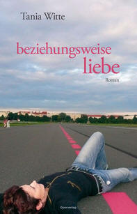 Tania Witte: Beziehungsweise Liebe | lesbischer Roman 2015 -- lesbisch, Homosexualität in der Literatur