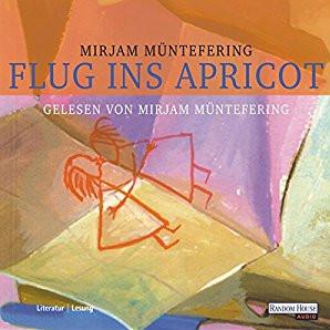 Mirjam Müntefering: Flug ins Apricot | Hörbuch 2006