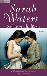 Sarah Waters: Solange du lügst | lesbischer Roman 2013 -- lesbisch, Homosexualität in der Literatur