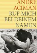 André Aciman: Ruf mich bei deinem Namen - Call Me By Your Name (2007) | Schwuler Roman -- Homosexualität, Intersexualität, androgyn, eBook