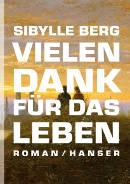 Sibylle Berg: Vielen Dank für das Leben (2012) | Transgender-Roman -- Transsexualität, Intersexualität in der Literatur