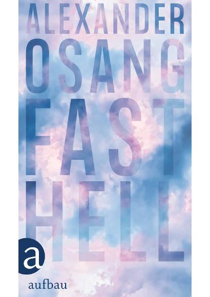 Fast Hell von Alexander Osang (2021) -- Psychologischer Roman als Taschenbuch und eBook
